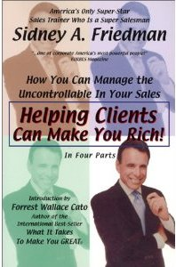 Sidney A. Friedman - Helping Clients Can Make You Rich!